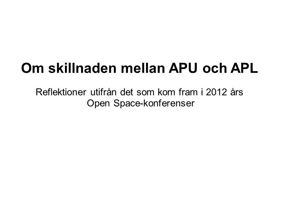 Om skillnaden mellan APU och APL Reflektioner utifrån det som kom fram i 2012 års Open Space-konferenser