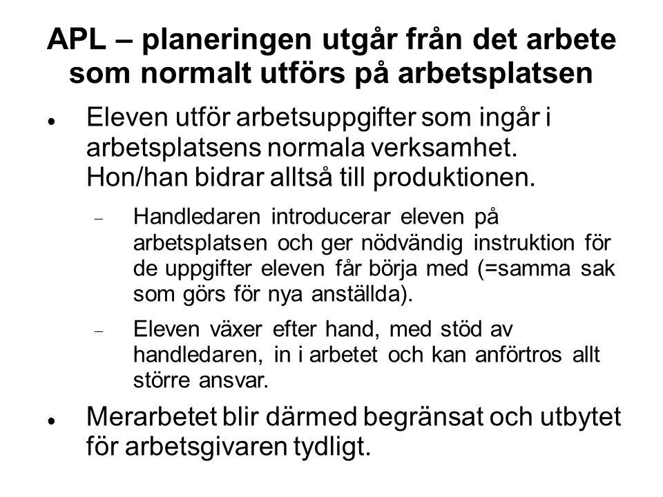 APL – planeringen utgår från det arbete som normalt utförs på arbetsplatsen  Eleven utför arbetsuppgifter som ingår i arbetsplatsens normala verksamh