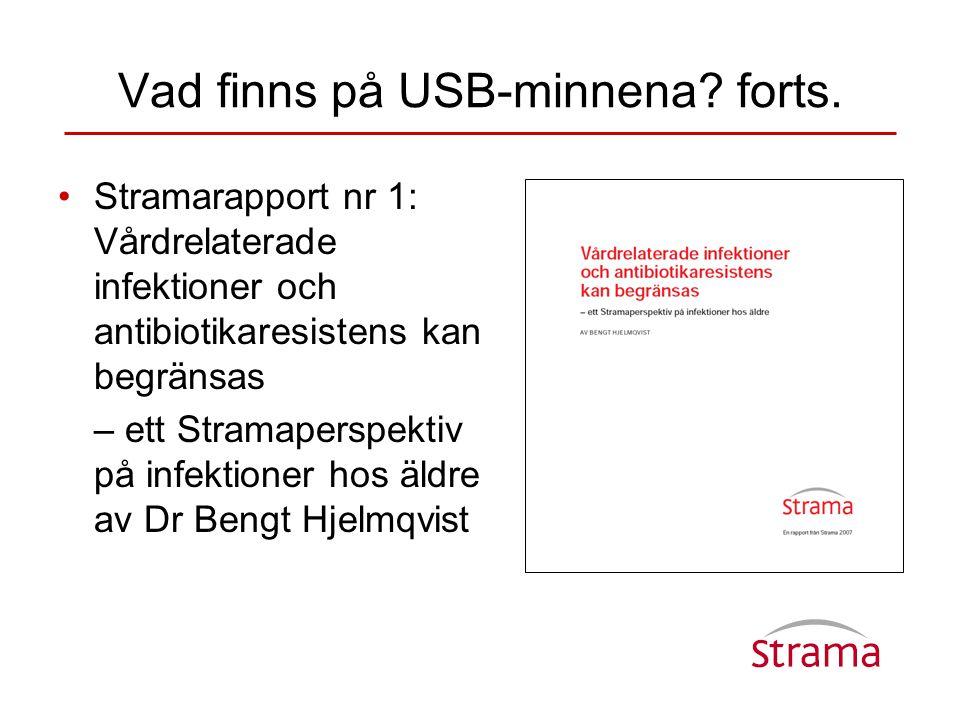 •Stramarapport nr 1: Vårdrelaterade infektioner och antibiotikaresistens kan begränsas – ett Stramaperspektiv på infektioner hos äldre av Dr Bengt Hjelmqvist Vad finns på USB-minnena.