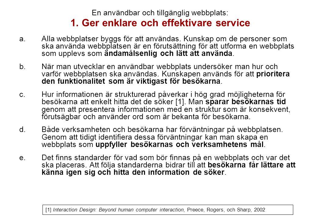 1. Ger enklare och effektivare service a.Alla webbplatser byggs för att användas. Kunskap om de personer som ska använda webbplatsen är en förutsättni