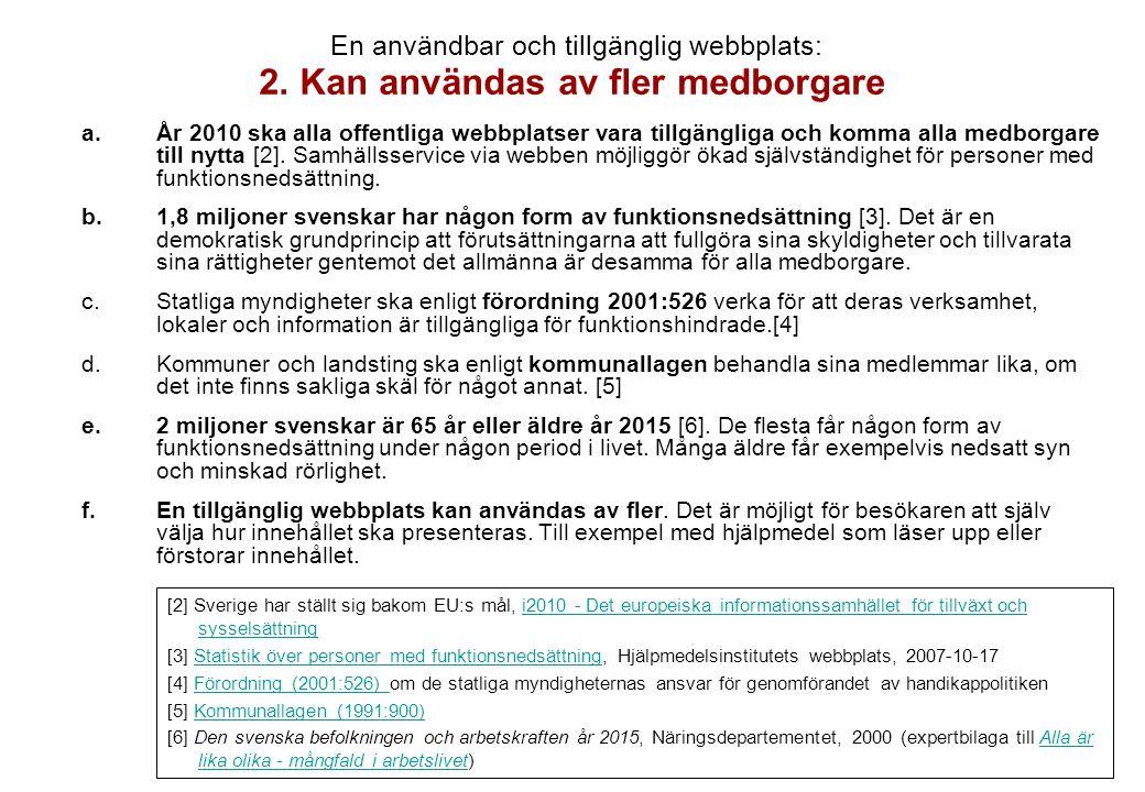 a.År 2010 ska alla offentliga webbplatser vara tillgängliga och komma alla medborgare till nytta [2]. Samhällsservice via webben möjliggör ökad självs