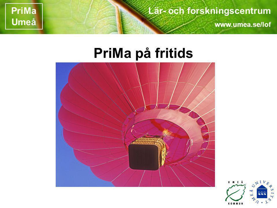 Lär- och forskningscentrum www.umea.se/lof PriMa Umeå Lek och spel med matematikglasögon 8.30 Välkommen.