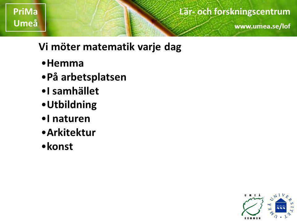 Lär- och forskningscentrum www.umea.se/lof PriMa Umeå Lär- och forskningscentrum www.umea.se/lof PriMa Umeå Vi möter matematik varje dag •Hemma •På ar