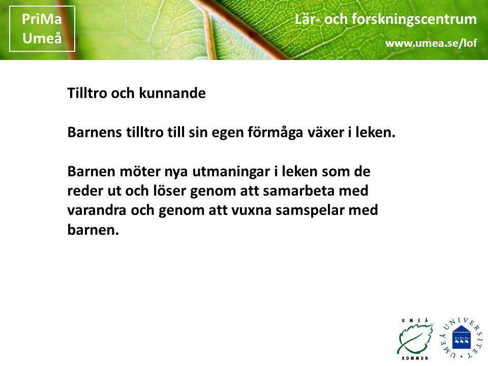 Lär- och forskningscentrum www.umea.se/lof PriMa Umeå Lär- och forskningscentrum www.umea.se/lof PriMa Umeå Tilltro och kunnande Barnens tilltro till