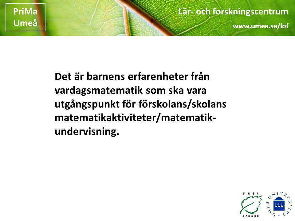 Lär- och forskningscentrum www.umea.se/lof PriMa Umeå Lär- och forskningscentrum www.umea.se/lof PriMa Umeå Det är barnens erfarenheter från vardagsma