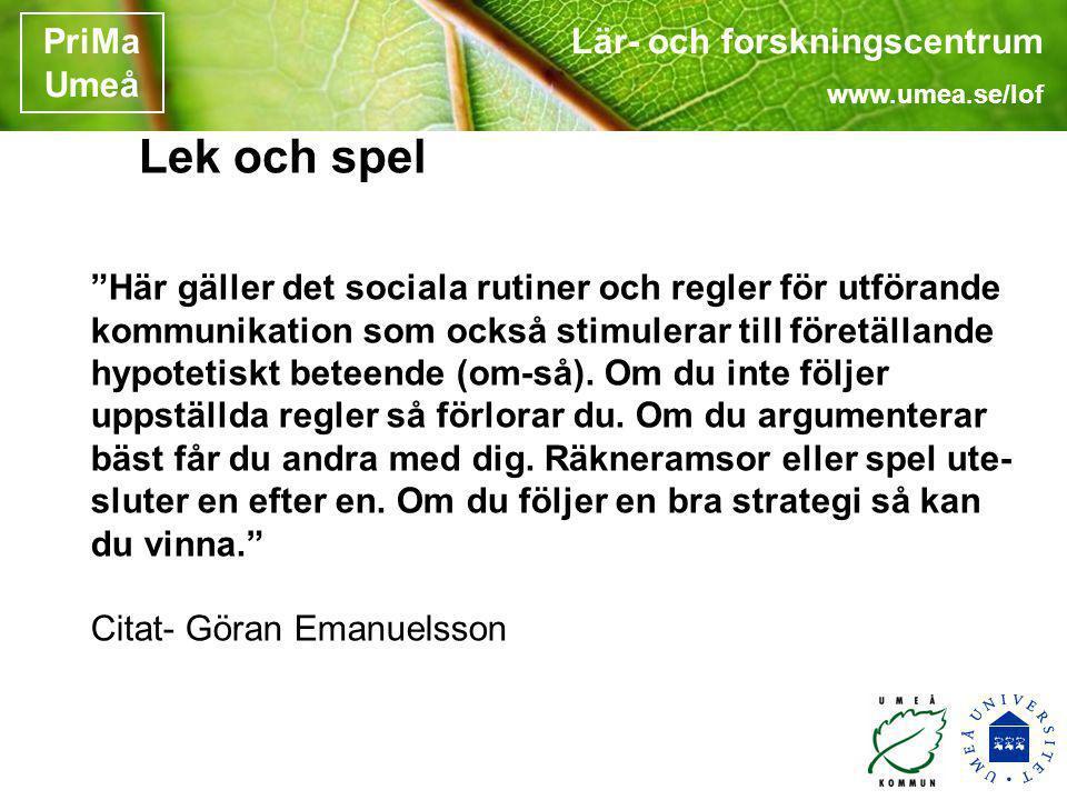 """Lär- och forskningscentrum www.umea.se/lof PriMa Umeå Lek och spel """"Här gäller det sociala rutiner och regler för utförande kommunikation som också st"""
