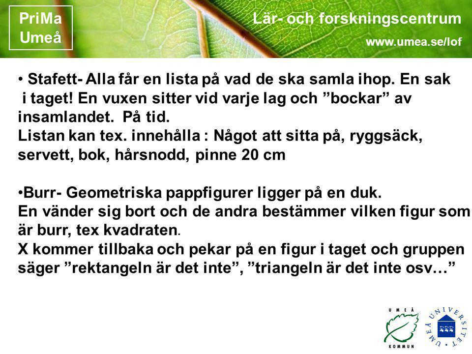 Lär- och forskningscentrum www.umea.se/lof PriMa Umeå • Stafett- Alla får en lista på vad de ska samla ihop. En sak i taget! En vuxen sitter vid varje