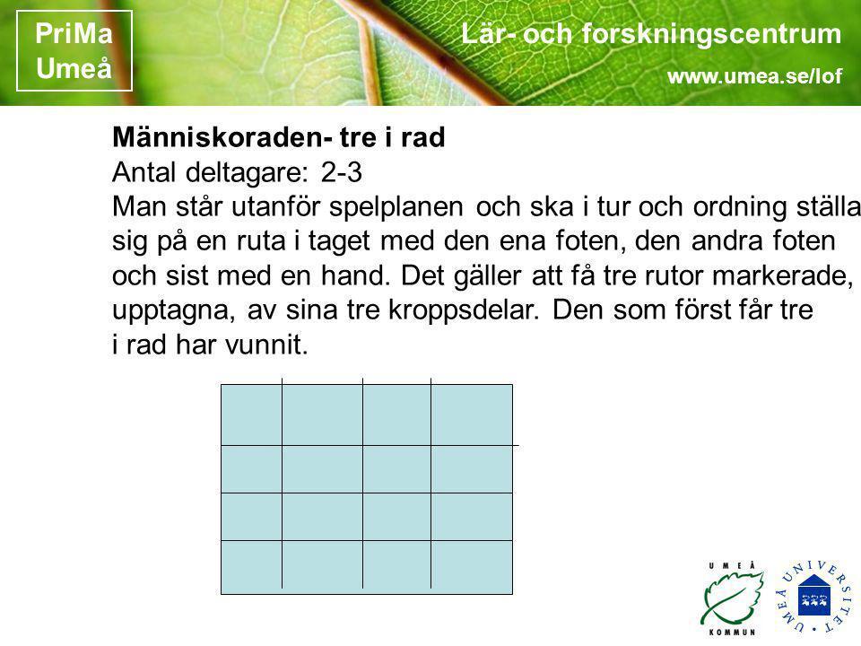 Lär- och forskningscentrum www.umea.se/lof PriMa Umeå Människoraden- tre i rad Antal deltagare: 2-3 Man står utanför spelplanen och ska i tur och ordn