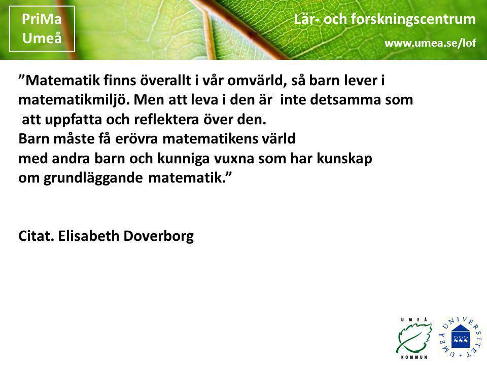 """Lär- och forskningscentrum www.umea.se/lof PriMa Umeå Lär- och forskningscentrum www.umea.se/lof PriMa Umeå """"Matematik finns överallt i vår omvärld, s"""