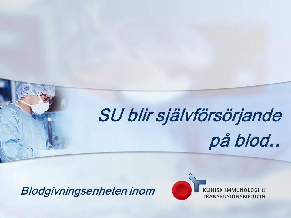 SU blir självförsörjande på blod.. Blodgivningsenheten inom