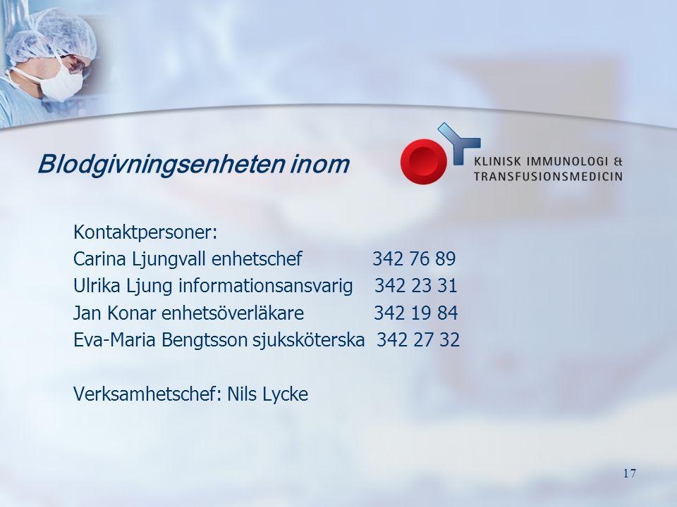 17 Blodgivningsenheten inom Kontaktpersoner: Carina Ljungvall enhetschef 342 76 89 Ulrika Ljung informationsansvarig 342 23 31 Jan Konar enhetsöverläk