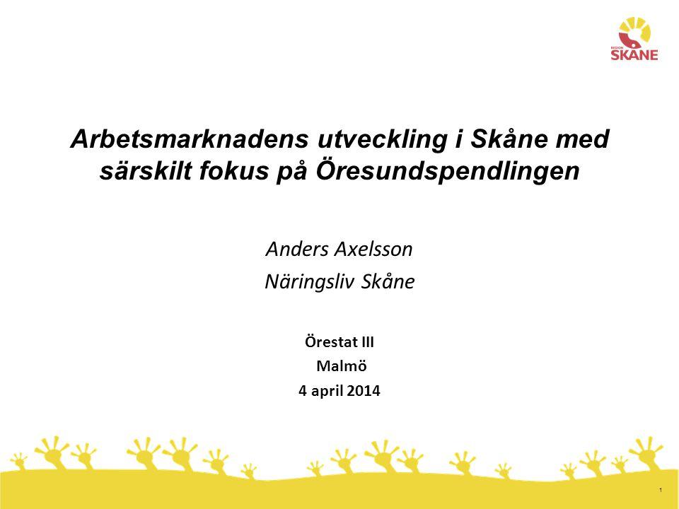 1 Arbetsmarknadens utveckling i Skåne med särskilt fokus på Öresundspendlingen Anders Axelsson Näringsliv Skåne Örestat III Malmö 4 april 2014