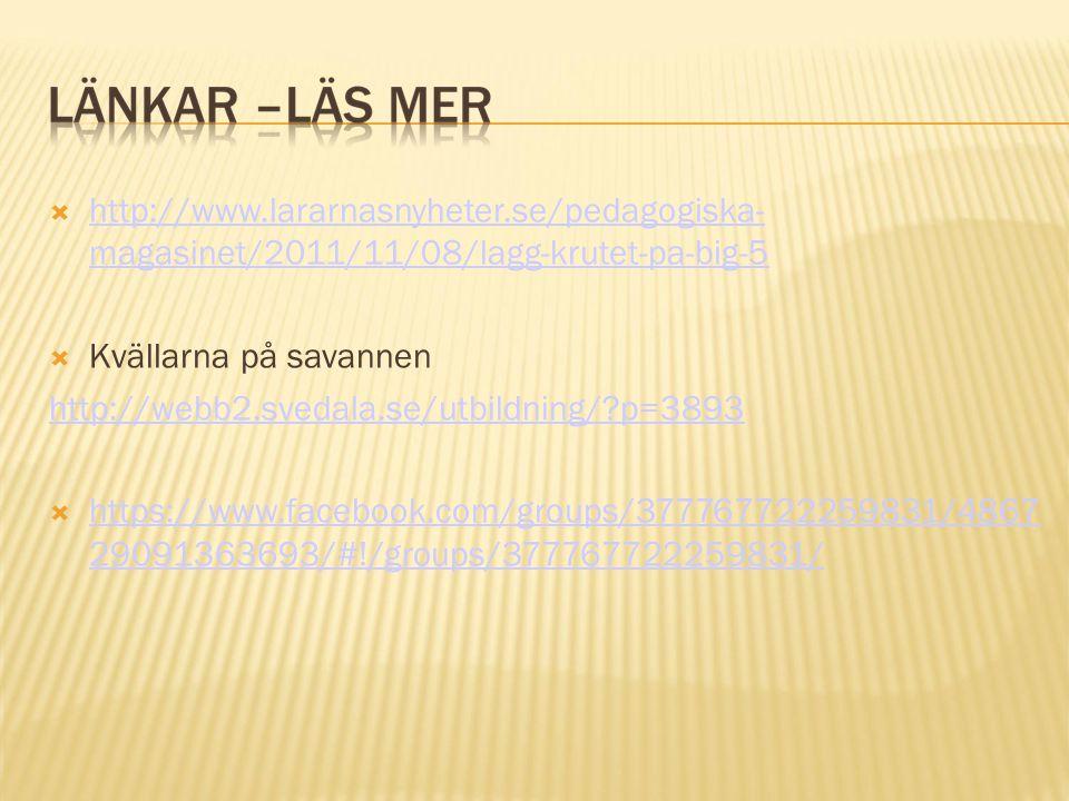  http://www.lararnasnyheter.se/pedagogiska- magasinet/2011/11/08/lagg-krutet-pa-big-5 http://www.lararnasnyheter.se/pedagogiska- magasinet/2011/11/08