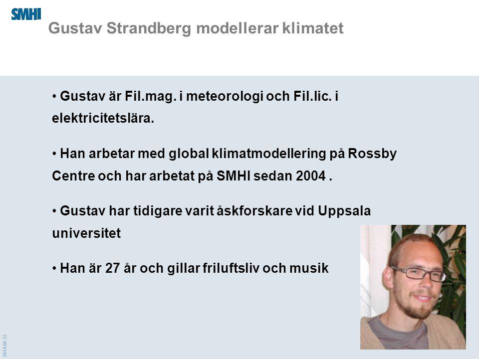 2014-06-22 Gustav Strandberg modellerar klimatet • Gustav är Fil.mag. i meteorologi och Fil.lic. i elektricitetslära. • Han arbetar med global klimatm