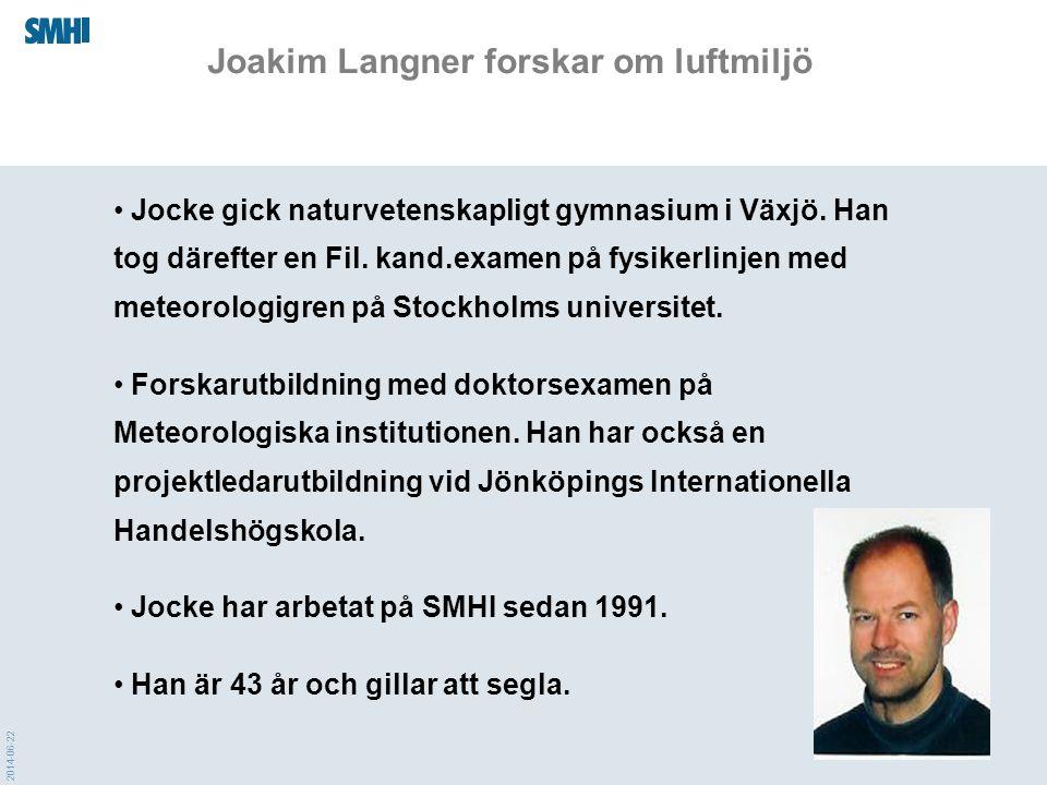 2014-06-22 Joakim Langner forskar om luftmiljö • Jocke gick naturvetenskapligt gymnasium i Växjö. Han tog därefter en Fil. kand.examen på fysikerlinje