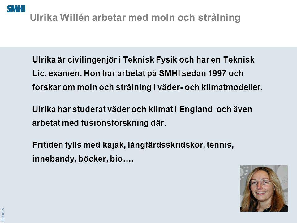 2014-06-22 Ulrika Willén arbetar med moln och strålning Ulrika är civilingenjör i Teknisk Fysik och har en Teknisk Lic. examen. Hon har arbetat på SMH