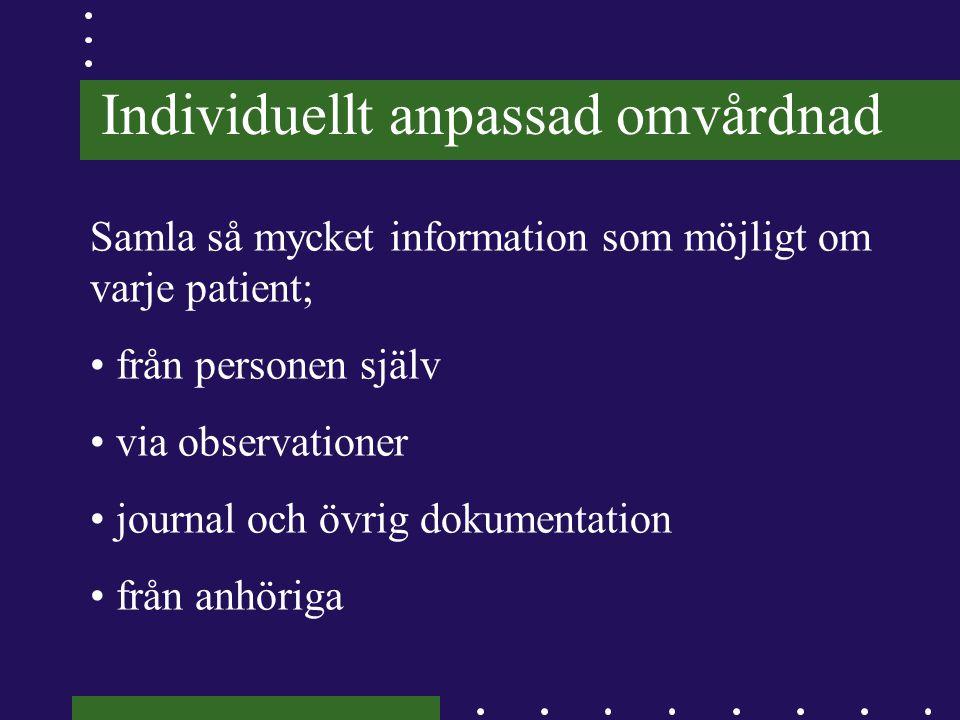 Individuellt anpassad omvårdnad Samla så mycket information som möjligt om varje patient; • från personen själv • via observationer • journal och övri