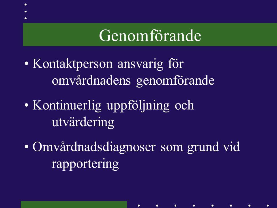 • Kontaktperson ansvarig för omvårdnadens genomförande • Kontinuerlig uppföljning och utvärdering • Omvårdnadsdiagnoser som grund vid rapportering Gen