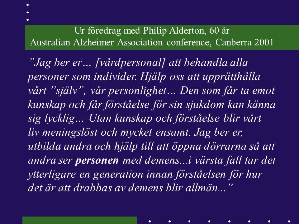 """Ur föredrag med Philip Alderton, 60 år Australian Alzheimer Association conference, Canberra 2001 """"Jag ber er… [vårdpersonal] att behandla alla person"""