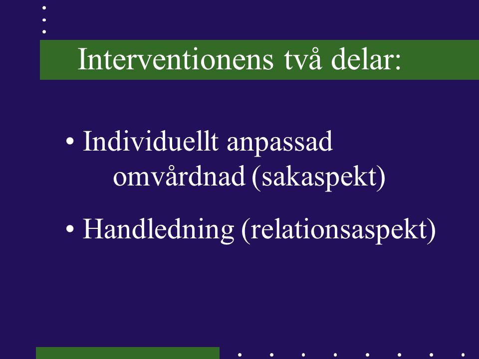 Interventionens två delar: • Individuellt anpassad omvårdnad (sakaspekt) • Handledning (relationsaspekt)