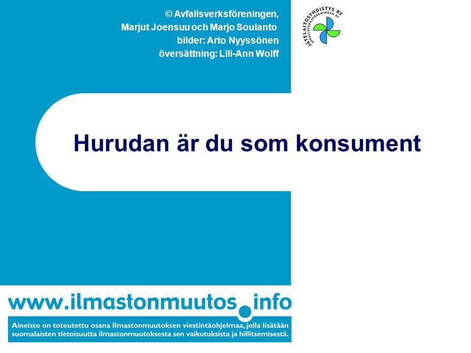 © Avfallsverksföreningen, Marjut Joensuu och Marjo Soulanto bilder: Arto Nyyssönen översättning: Lili-Ann Wolff Hurudan är du som konsument
