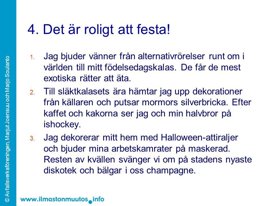 © Avfallsverksföreningen, Marjut Joensuu och Marjo Soulanto 5.