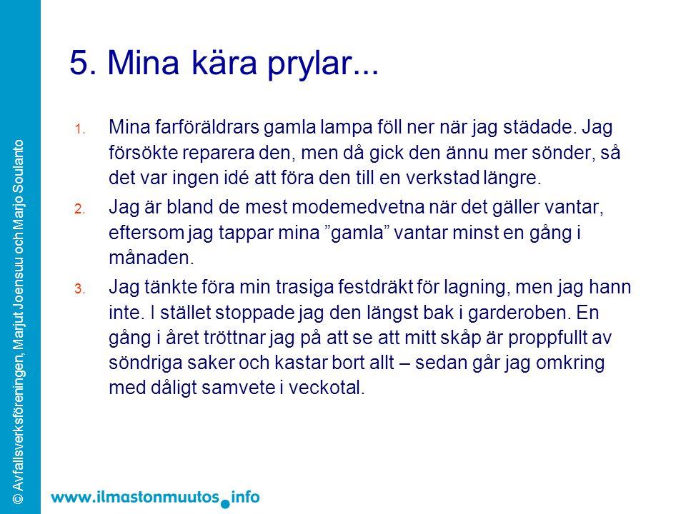 © Avfallsverksföreningen, Marjut Joensuu och Marjo Soulanto 6.