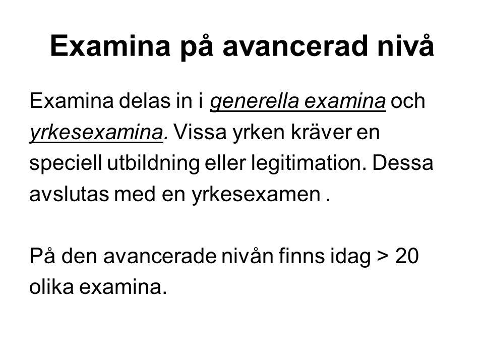 Examina på avancerad nivå Examina delas in i generella examina och yrkesexamina. Vissa yrken kräver en speciell utbildning eller legitimation. Dessa a