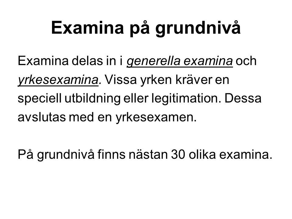 Examina på grundnivå Examina delas in i generella examina och yrkesexamina. Vissa yrken kräver en speciell utbildning eller legitimation. Dessa avslut