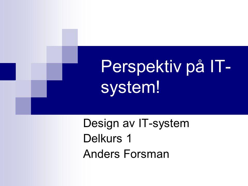 Design av IT-system Delkurs 1 Agenda  Perspektiv på IT-system  Avbildningspespektiv  Användbarhetsperspektiv  Handlingsbarhetsperspektiv  eTjänster och IT-system