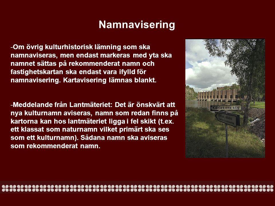 Namnavisering -Om övrig kulturhistorisk lämning som ska namnaviseras, men endast markeras med yta ska namnet sättas på rekommenderat namn och fastighe