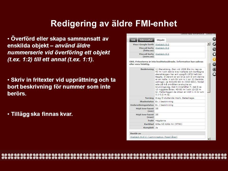 Redigering av äldre FMI-enhet • Överförd eller skapa sammansatt av enskilda objekt – använd äldre nummerserie vid överföring ett objekt (t.ex. 1:2) ti