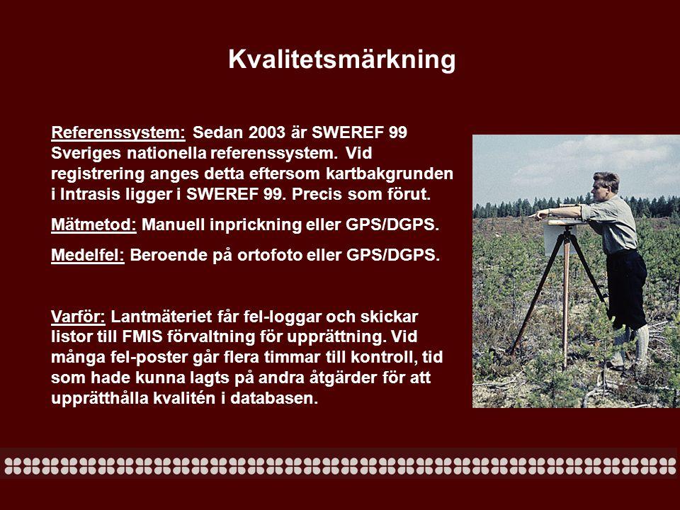 Kvalitetsmärkning Referenssystem: Sedan 2003 är SWEREF 99 Sveriges nationella referenssystem. Vid registrering anges detta eftersom kartbakgrunden i I