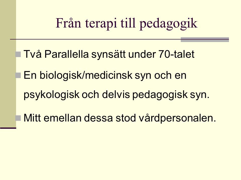 Från terapi till pedagogik  Två Parallella synsätt under 70-talet  En biologisk/medicinsk syn och en psykologisk och delvis pedagogisk syn.  Mitt e