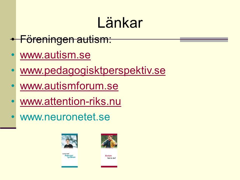 Länkar •Föreningen autism: •www.autism.sewww.autism.se •www.pedagogisktperspektiv.sewww.pedagogisktperspektiv.se •www.autismforum.sewww.autismforum.se