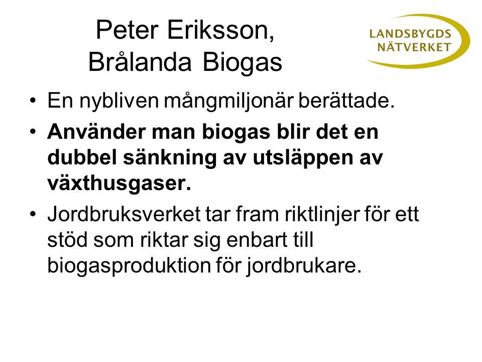 Peter Eriksson, Brålanda Biogas •En nybliven mångmiljonär berättade.