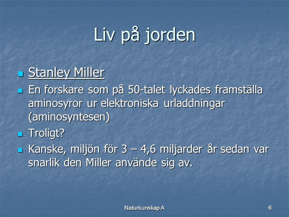 Naturkunskap A6 Liv på jorden  Stanley Miller  En forskare som på 50-talet lyckades framställa aminosyror ur elektroniska urladdningar (aminosyntese