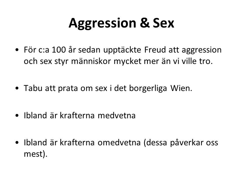 Aggression & Sex •För c:a 100 år sedan upptäckte Freud att aggression och sex styr människor mycket mer än vi ville tro. •Tabu att prata om sex i det