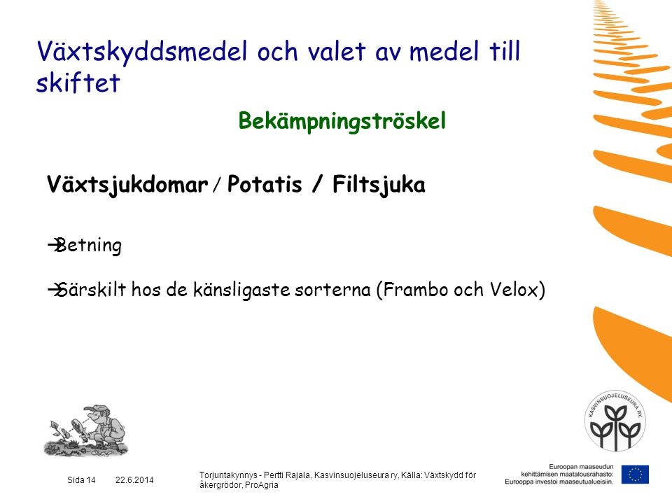 Torjuntakynnys - Pertti Rajala, Kasvinsuojeluseura ry, Källa: Växtskydd för åkergrödor, ProAgria Sida 14 22.6.2014 Växtskyddsmedel och valet av medel