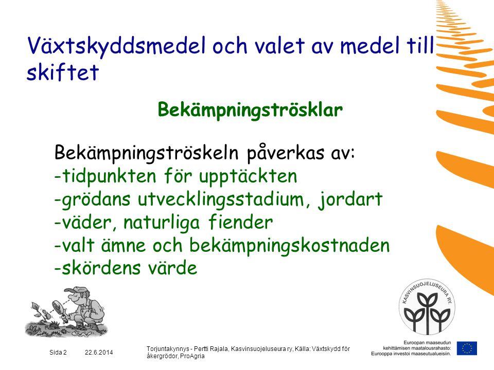 Torjuntakynnys - Pertti Rajala, Kasvinsuojeluseura ry, Källa: Växtskydd för åkergrödor, ProAgria Sida 3 22.6.2014 Växtskyddsmedel och valet av medel till skiftet Bekämpningströskel Ogräsväxter: måra1 st/m2 åkerbinda, målla, dån10 st/m2 lågväxande växter 100 st/m2