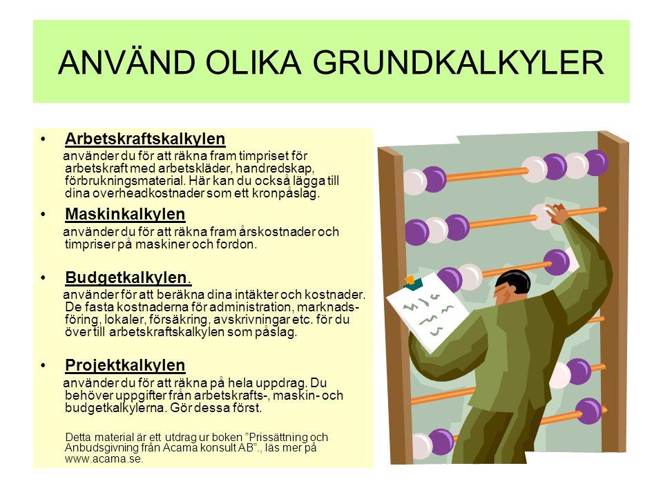ANVÄND OLIKA GRUNDKALKYLER •Arbetskraftskalkylen använder du för att räkna fram timpriset för arbetskraft med arbetskläder, handredskap, förbrukningsm