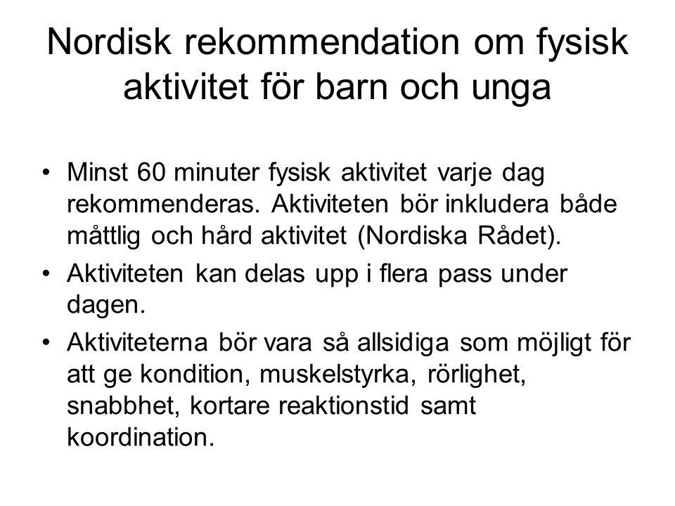 Nordisk rekommendation om fysisk aktivitet för barn och unga •Minst 60 minuter fysisk aktivitet varje dag rekommenderas. Aktiviteten bör inkludera båd