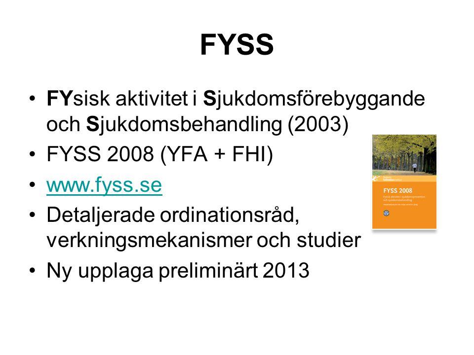 FYSS •FYsisk aktivitet i Sjukdomsförebyggande och Sjukdomsbehandling (2003) •FYSS 2008 (YFA + FHI) •www.fyss.sewww.fyss.se •Detaljerade ordinationsråd
