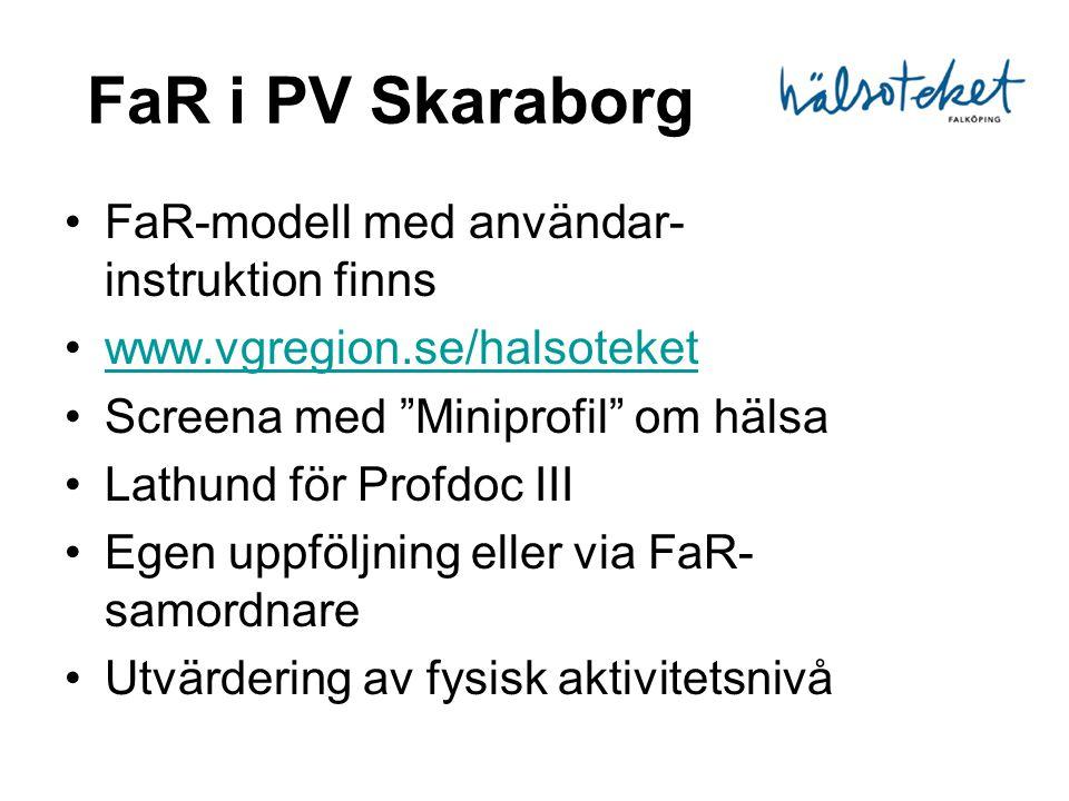 """FaR i PV Skaraborg •FaR-modell med användar- instruktion finns •www.vgregion.se/halsoteketwww.vgregion.se/halsoteket •Screena med """"Miniprofil"""" om häls"""