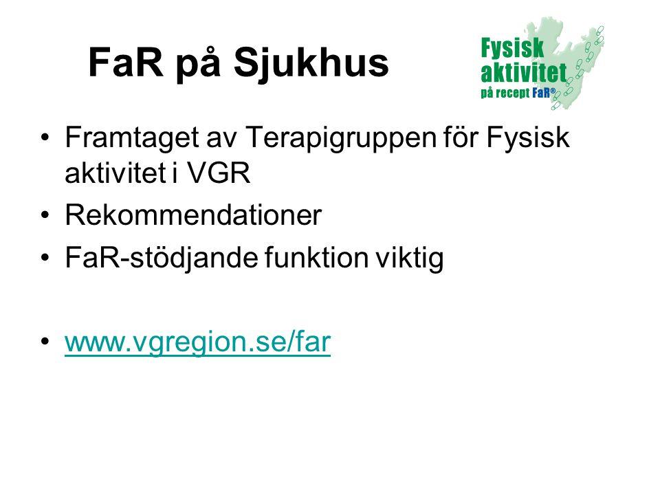 FaR på Sjukhus •Framtaget av Terapigruppen för Fysisk aktivitet i VGR •Rekommendationer •FaR-stödjande funktion viktig •www.vgregion.se/farwww.vgregio