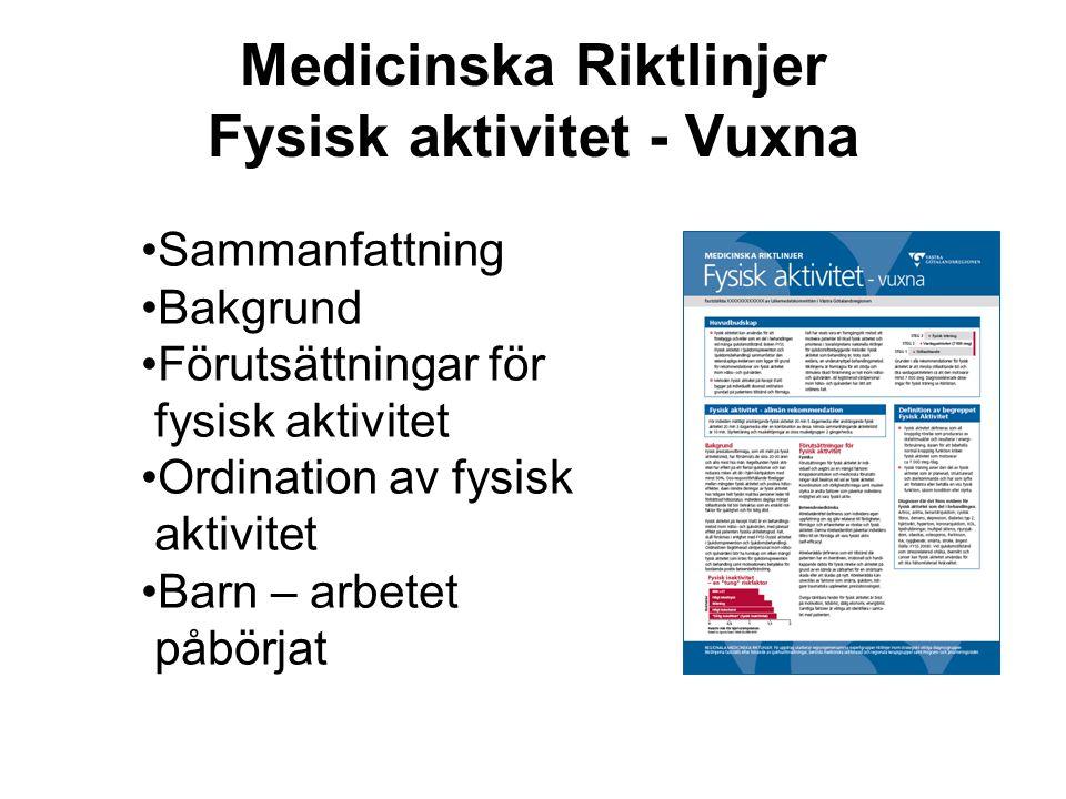 Medicinska Riktlinjer Fysisk aktivitet - Vuxna •Sammanfattning •Bakgrund •Förutsättningar för fysisk aktivitet •Ordination av fysisk aktivitet •Barn –