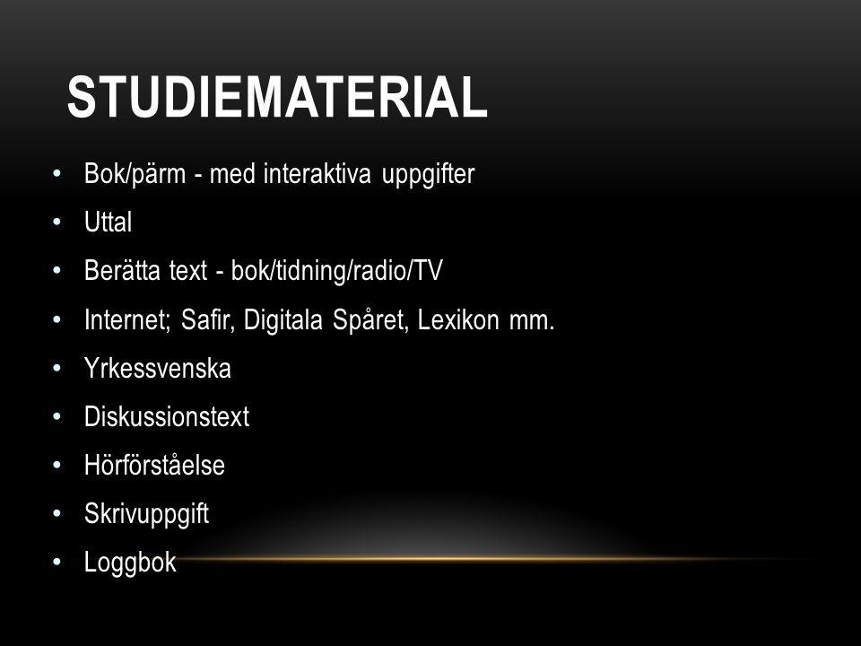 STUDIEMATERIAL • Bok/pärm - med interaktiva uppgifter • Uttal • Berätta text - bok/tidning/radio/TV • Internet; Safir, Digitala Spåret, Lexikon mm. •