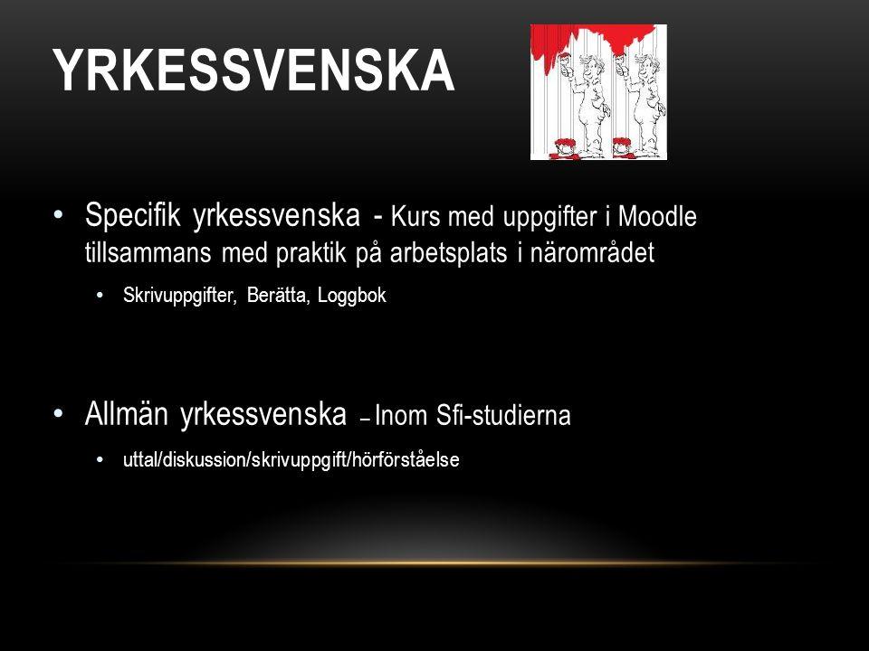 YRKESSVENSKA • Specifik yrkessvenska - Kurs med uppgifter i Moodle tillsammans med praktik på arbetsplats i närområdet • Skrivuppgifter, Berätta, Logg