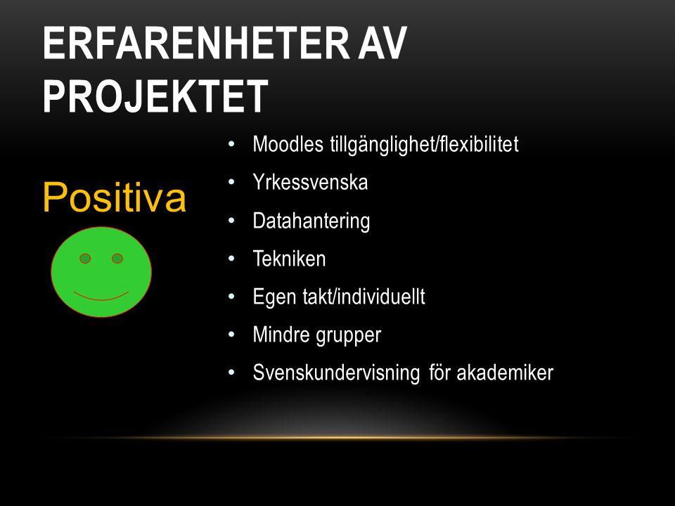 ERFARENHETER AV PROJEKTET • Moodles tillgänglighet/flexibilitet • Yrkessvenska • Datahantering • Tekniken • Egen takt/individuellt • Mindre grupper •