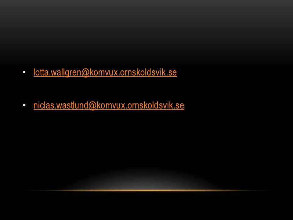 • lotta.wallgren@komvux.ornskoldsvik.se lotta.wallgren@komvux.ornskoldsvik.se • niclas.wastlund@komvux.ornskoldsvik.se niclas.wastlund@komvux.ornskold